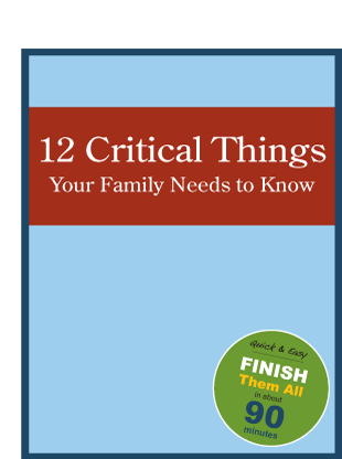 12 critical things your family needs to know. Workbook for getting your affairs in order.
