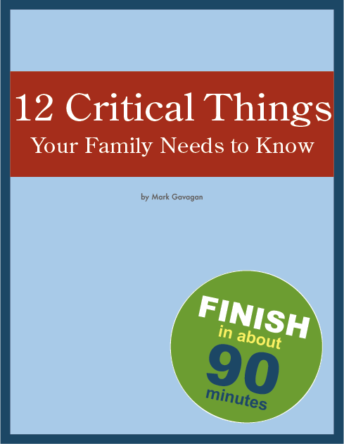 12 critical things your family needs to know. Workbook for getting your affairs in order